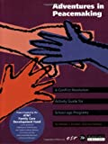 Adventures in Peacemaking : A Conflict Resolution Activity Guide for School-Age Programs, Kreidler, William J. and Furlong, Lisa, 0934387117