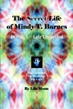 The Secret Life of Mindy T. Barnes - BOOK 1 - Life Unraveled, Lila Moon, 1492302228