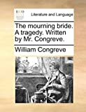 The Mourning Bride a Tragedy Written by Mr Congreve, William Congreve, 1170391532