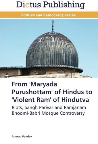 From 'Maryada Purushottam' of Hindus to 'Violent Ram' of Hindutva: Riots, Sangh Parivar and Ramjanam Bhoomi-Babri Mosque Controversy