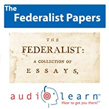 The Federalist Papers AudioLearn: US History Study Guides Audiobook by  AudioLearn History Team Narrated by  AudioLearn Voice Over Team