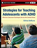 Strategies for Teaching Adolescents with ADHD: Effective Classroom Techniques Across the Content Areas, Grades 6-12, Silvia L. DeRuvo, 0470246715