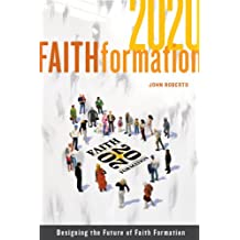 Faith Formation 2020: Designing the Future of Faith Formation