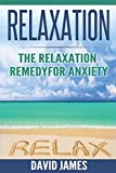 RELAXATION: The Relaxation Remedy for Anxiety (Relaxation Techniques, Relaxation Response, How to relax, relaxation music, meditation techniques, how to reduce stress, Relaxat)