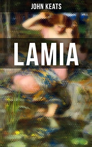 Lamia: A Narrative Poem from one of the most beloved English Romantic poets, best known for Ode to a Nightingale, Ode on a Grecian Urn, Ode to Indolence, ... to Psyche, The Eve of St. Agnes, Hyperion... (Best Poems Of William Shakespeare On Nature)
