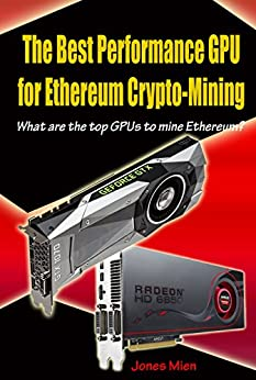 The Best Performance GPU for Ethereum Crypto-Mining: What are the top GPUs to mine Ethereum ...