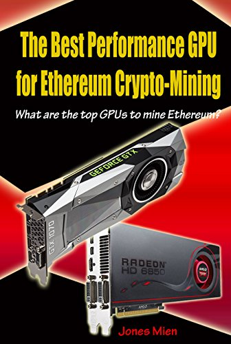 The Best Performance GPU for Ethereum Crypto-Mining: What are the top GPUs to mine Ethereum?