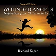 Wounded Angels: Inspiration from Children in Crisis, 2nd Edition Audiobook by Richard Kagan Narrated by Paul Boehmer