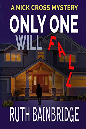 Only One Will Fall: The Nick Cross Mysteries: Book One by [Bainbridge, Ruth]