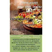 Idées pizzas pour tous: Lancez-vous ! (French Edition)