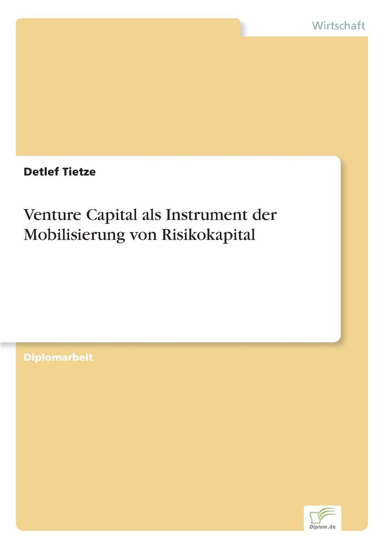 Venture Capital als Instrument der Mobilisierung von Risikokapital (German Edition)