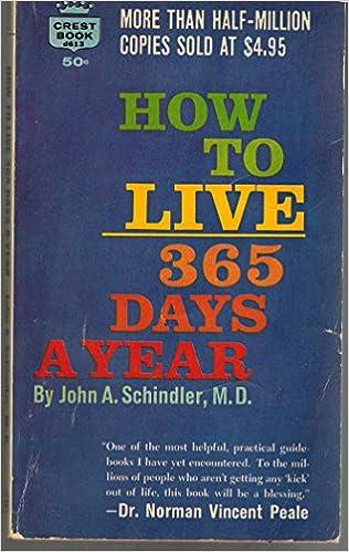How To Live 365 Days A Year John A John A Schindler Schindler