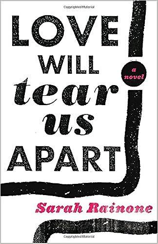 Love Will Tear Us Apart A Novel Sarah Rainone 9780307450661