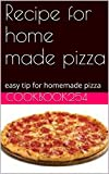 Recipe for home made pizza: easy tip for homemade pizza