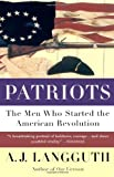 Patriots: The Men Who Started the American Revolution