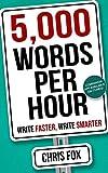 5,000 Words Per Hour: Write Faster, Write Smarter: Write Faster, Write Smarter