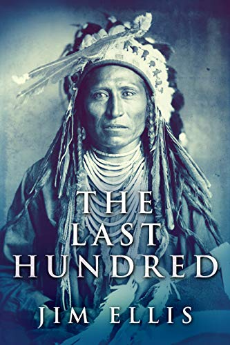 The Last Hundred: A Novel Of The Apache Wars por Jim Ellis