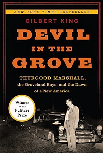 Devil in the Grove: Thurgood Marshall, the Groveland Boys, and the Dawn of a New America by Gilbert King (2012-03-06)