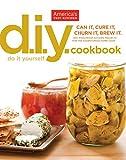 Do-It-Yourself Cookbook: Can It, Cure It, Churn It, Brew It