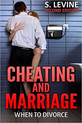 Cheating and Marriage: When To Divorce: S  Levine: 9781515092964