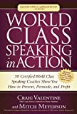img - for World Class Speaking in Action: 50 Certified Coaches Show You How to Present, Persuade, and Profit book / textbook / text book