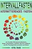 Intervallfasten – Intermittierendes Fasten: Wie Sie ohne Diät gesund abnehmen, länger jung bleiben, schneller Muskeln aufbauen und Ihr Traumgewicht erreichen und halten (German Edition)