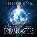Dream Casters: Light: Dream Casters Series, Book 1 Audiobook by Adrienne Woods Narrated by Vanessa Moyen