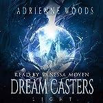 Dream Casters: Light: Dream Casters Series, Book 1 | Adrienne Woods