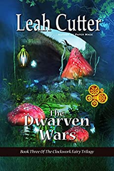 The Dwarven Wars (The Clockwork Fairy Kingdom Book 3) by [Cutter, Leah]