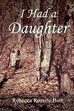 I Had a Daughter, Rebecca Rozelle Burt, 1479713139