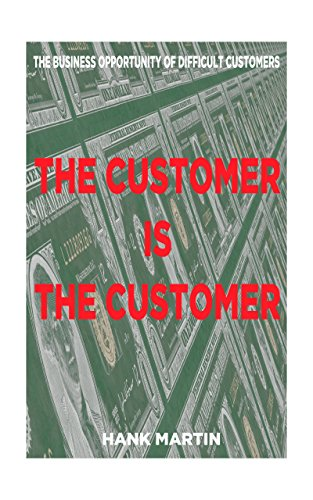 The Customer is the Customer: The Busines Opportunity of Difficult Customers (HD2 Personal Growth Book 12)