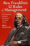 img - for By Blaine McCormick - Ben Franklin's 12 Rules of Management: The Founding Father Of Ame (2000-04-30) [Paperback] book / textbook / text book