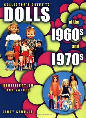 Collector's Guide to Dolls of the 1960s and 1970s: Identification & Values