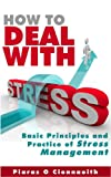 How to Deal With Stress: Basic Principles and Practice of Stress Management