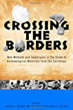 img - for Crossing the Borders: New Methods and Techniques in the Study of Archaeology Materials from the Caribbean (Caribbean Archaeology and Ethnohistory) book / textbook / text book
