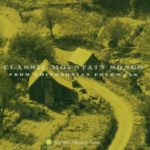 Classic Mountain Songs from Smithsonian Folkways from Smithsonian Folkways Recordings