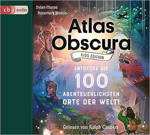 Atlas Obscura Kids Edition: Entdecke die 100 abenteuerlichsten Orte der Welt
