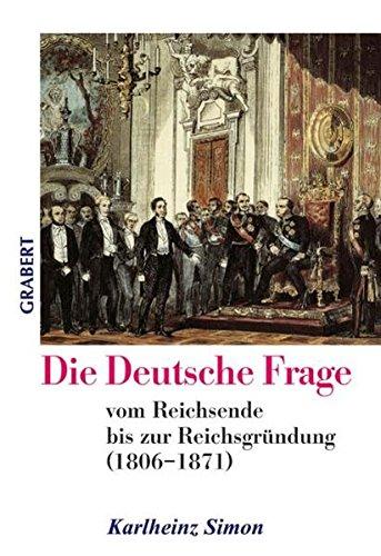 Die Deutsche Frage: vom Reichsende bis zur Reichsgründung (1806–1871) (Veröffentlichungen aus Hochschule, Wissenschaft und Forschung)