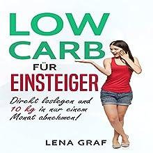 Low Carb für Einsteiger: Direkt loslegen und 10 kg in nur einem Monat abnehmen! Hörbuch von Lena Graf Gesprochen von: Daniela Thelen