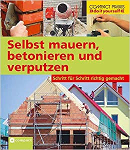 Selbst Mauern Betonieren Und Verputzen Schritt Für Schritt Richtig - Fliesen verputzen schritt für schritt