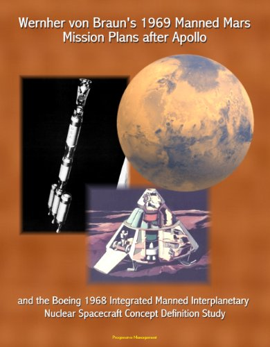 Wernher von Braun's 1969 Manned Mars Mission Plans after Apollo and the Boeing 1968 Integrated Manned Interplanetary Nuclear Spacecraft Concept Definition Study (Von Braun Dreamer Of Space Engineer Of War)