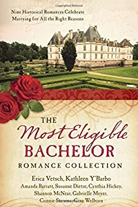 Most Eligible Bachelor Romance Collection: Nine Historical Novellas Celebrate Marrying For All the Right Reasons