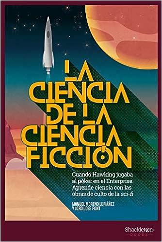 Book's Cover of La ciencia de la ciencia ficción: Cuando Hawking jugaba al póker en el Enterprise. Aprende ciencia con las obras de culto del Sci-Fi. (Español) Tapa blanda – 4 marzo 2019