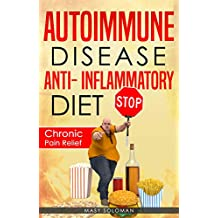 AUTOIMMUNE DISEASE ANTI-INFLAMMATORY DIET: Immune System Recovery Chronic Pain Relief