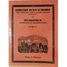 Georgetown, District of Columbia 1850 Federal Population Census (Schedule I) and 1853 Directory of Residents of Georgetown