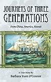 Journeys of Three Generations, Barbara Yuen O'Connor, 1462409369