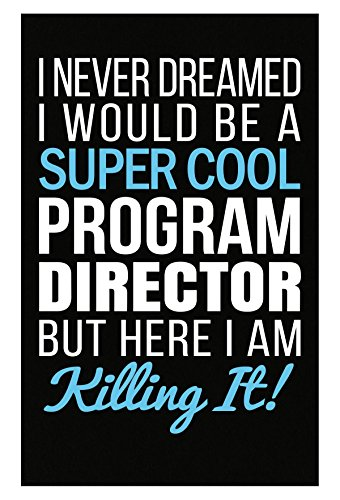 I Never Dreamed I Would Be Program Director - (Best Poster Directors Posters)