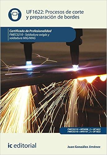 Procesos de corte y preparación de bordes. fmec0210 - soldadura oxigás y soldadura mig/mag: Juan Francisco González Jiménez: 9788415886907: Amazon.com: ...