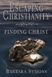 img - for Escaping Christianity: Finding Christ book / textbook / text book