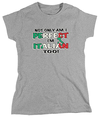Only Am I Perfect, I'm Italian Too! T-Shirt, Heather Gray XL ()
